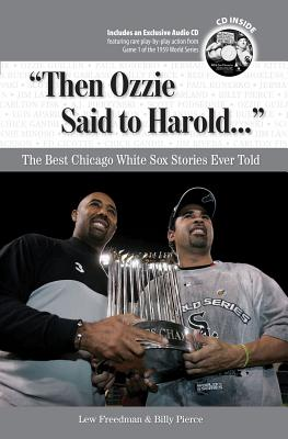 Then Ozzie Said to Harold: The Best Chicago White Sox Stories Ever Told - Freedman, Lew, and Pierce, Billy