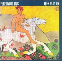 Then Play On - Fleetwood Mac