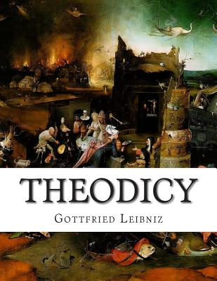 Theodicy: Essays on the Goodness of God the Freedom of Man and the Origin of Evil - Huggard, E M (Translated by), and Farrer, Austin (Editor), and Leibniz, Gottfried Wilhelm