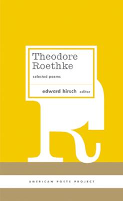 Theodore Roethke: Selected Poems: Selected Poems - Roethke, Theodore
