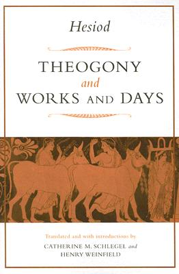 Theogony and Works and Days - Weinfield, Henry Michael (Editor), and Schlegel, Catherine McKee (Editor), and Hesiod