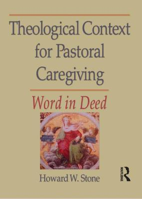 Theological Context for Pastoral Caregiving - Stone, Howard W, and Clements, William M