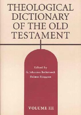 Theological Dictionary of the Old Testament: Volume III - Botterweck, and Botterweck, G Johannes (Editor), and Ringgren, Helmer (Editor)