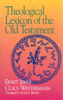 Theological Lexicon of the Old Testament - Jenni, Ernst (Editor), and Westermann, Claus (Editor), and Biddle, Mark E (Translated by)
