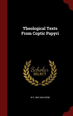 Theological Texts from Coptic Papyri - Crum, W E 1865-1944