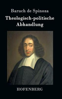 Theologisch-Politische Abhandlung - Baruch De Spinoza