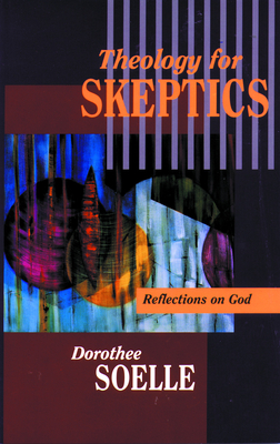 Theology for Skeptics - Soelle, Dorothee, and Irwin, Joyce L (Translated by)
