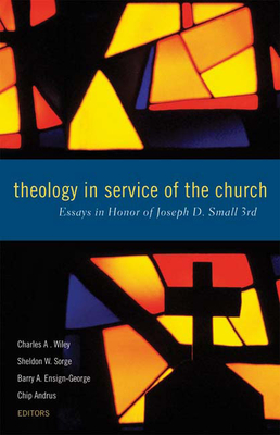 Theology in Service of the Church: Essays in Honor of Joseph D. Small 3rd - Wiley, Charles A (Editor)