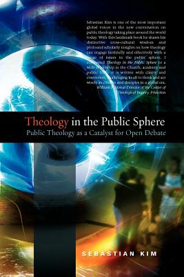 Theology in the Public Sphere: Public Theology as a Catalyst for Open Debate - Kim, Sebastian