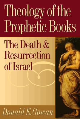 Theology of the Prophetic Books - Gowan, Donald E