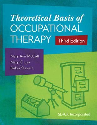 Theoretical Basis of Occupational Therapy - McColl, Mary Ann, and Law, Mary C., and Stewart, Debra