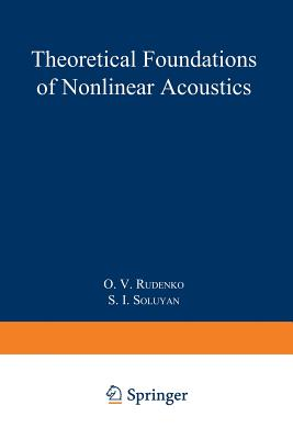 Theoretical Foundations of Nonlinear Acoustics - Rudenko, O V