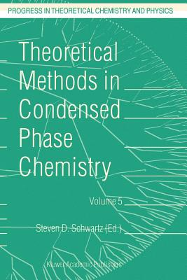 Theoretical Methods in Condensed Phase Chemistry - Schwartz, S D (Editor)
