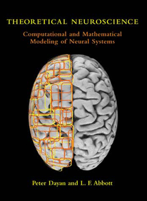 Theoretical Neuroscience: Computational and Mathematical Modeling of Neural Systems - Dayan, Peter, and Abbott, Laurence F