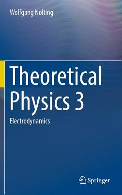 Theoretical Physics 3: Electrodynamics - Nolting, Wolfgang