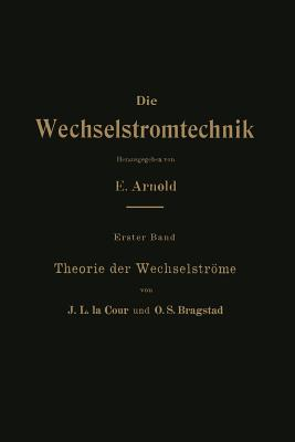 Theorie Der Wechselstrome - Cour, J L La, and Bragstad, O S, and Arnold, E (Editor)
