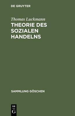 Theorie des sozialen Handelns - Luckmann, Thomas, Professor