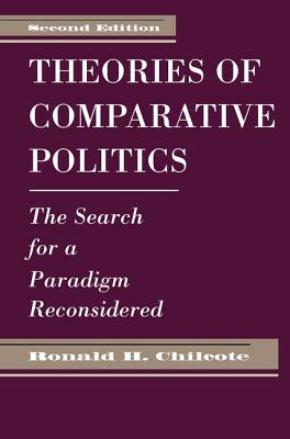 Theories of Comparative Politics: The Search for a Paradigm Reconsidered, Second Edition - Chilcote, Ronald H