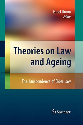 Theories on Law and Ageing: The Jurisprudence of Elder Law - Doron, Israel (Editor)