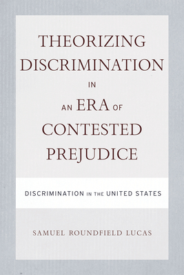 Theorizing Discrimination in an Era of Contested Prejudice: Discrimination in the United States - Lucas, Samuel