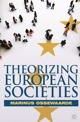 Theorizing European Societies - Ossewaarde, Marinus