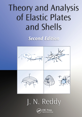 Theory and Analysis of Elastic Plates and Shells - Reddy, J N