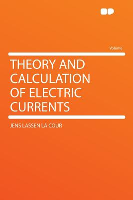 Theory and Calculation of Electric Currents - Cour, Jens Lassen La