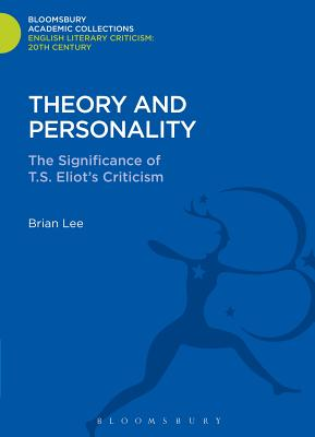 Theory and Personality: The Significance of T. S. Eliot's Criticism - Lee, Brian