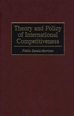 Theory and Policy of International Competitiveness - Ezeala-Harrison, Fidelis