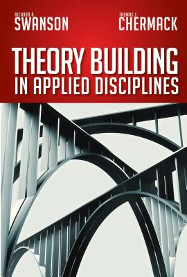 Theory Building in Applied Disciplines - Swanson, Richard A, PhD, and Chermack, Thomas J