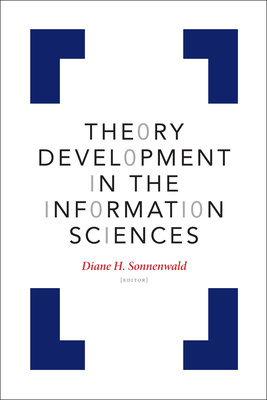 Theory Development in the Information Sciences - Sonnenwald, Diane H (Editor)