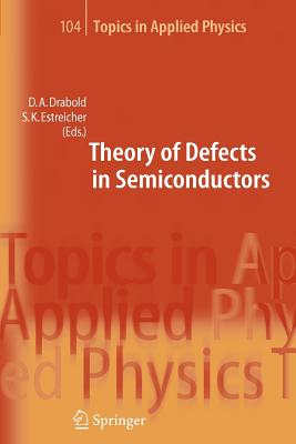 Theory of Defects in Semiconductors - Drabold, David A. (Editor), and Estreicher, Stefan (Editor)