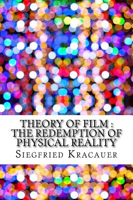 Theory of Film: The Redemption of Physical Reality - Kracauer, Siegfried