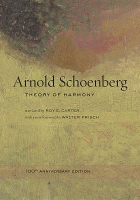 Theory of Harmony - Schoenberg, Arnold, and Carter, Roy E (Translated by), and Frisch, Walter (Foreword by)