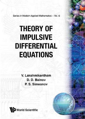 Theory of Impulsive Differential Equations - Lakshmikantham, Vangipuram, and Bainov, Drumi D, and Simeonov, Pavel