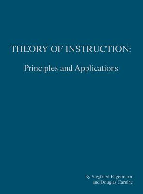 Theory of Instruction: Principles and Applications - Engelmann, Siegfried, and Carnine, Dougals