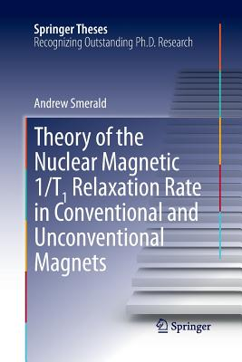 Theory of the Nuclear Magnetic 1/T1 Relaxation Rate in Conventional and Unconventional Magnets - Smerald, Andrew
