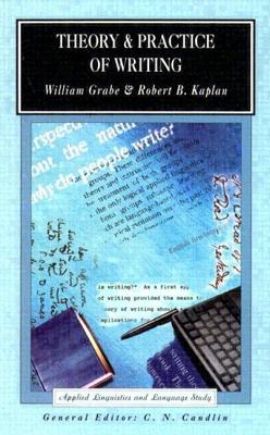 Theory & Practice of Writing - Kaplan, Robert B, Ph.D.