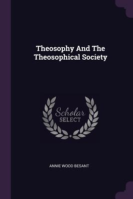 Theosophy and the Theosophical Society - Besant, Annie Wood