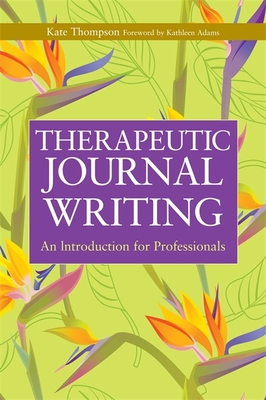 Therapeutic Journal Writing: An Introduction for Professionals - Thompson, Kate, and Adams, Kathleen, CFP (Foreword by)