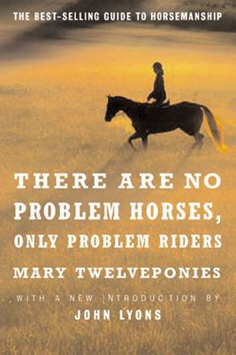There are No Problem Horses, Only Problem Riders - Twelveponies, Mary, and Lyons, John (Foreword by)