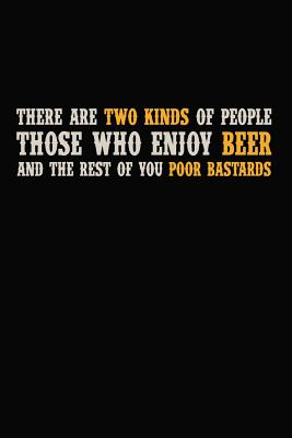There Are Two Kinds Of People Those Enjoy Beer And The Rest Of You Poor Bastards: 6x9 110 blank Notebook Inspirational Journal Travel Note Pad Motivational Quote Collection Sketchbook - Publishing, Artee's Funny Beer