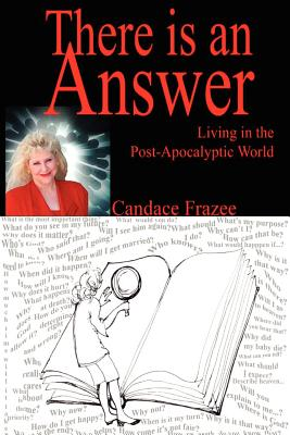 There Is an Answer: Living in the Post-Apocalyptic World - Frazee, Candace
