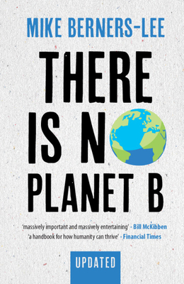 There Is No Planet B: A Handbook for the Make or Break Years - Updated Edition - Berners-Lee, Mike