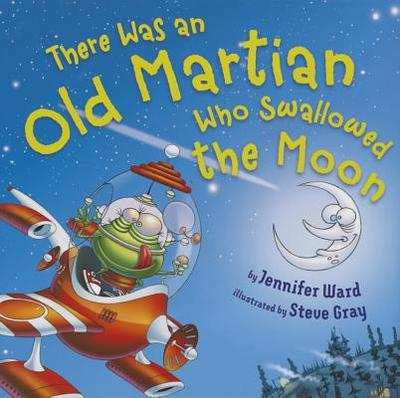 There Was an Old Martian Who Swallowed the Moon - Ward, Jennifer