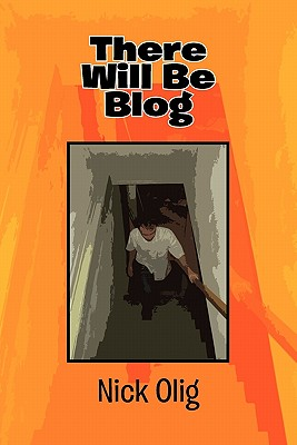 There Will Be Blog - Olig, Nick