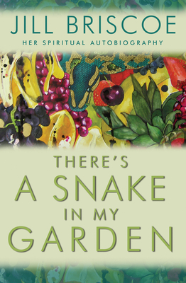 There's a Snake in My Garden: A Spiritual Autobiography - Briscoe, Jill