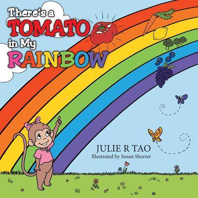 There's a Tomato in My Rainbow - Tao, Julie R