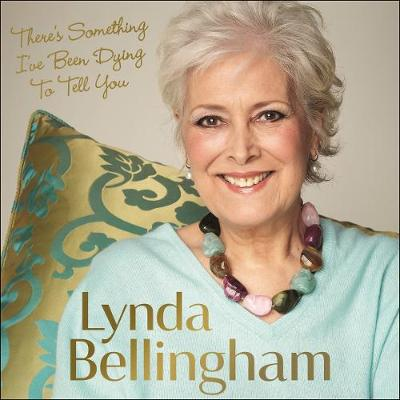 There's Something I've Been Dying to Tell You - Bellingham, Lynda, and Holderness, Sue (Read by)