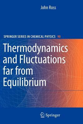 Thermodynamics and Fluctuations far from Equilibrium - Ross, John, and Berry, Stephen R. (Contributions by)